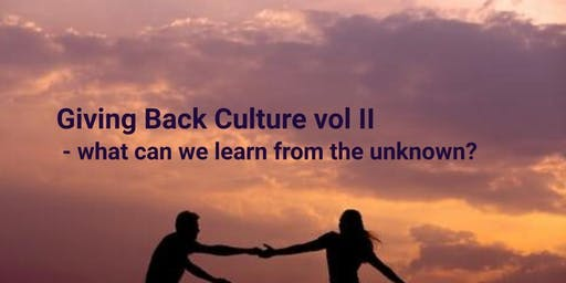 Giving Back Culture vol II -  what can we learn from the unknown?