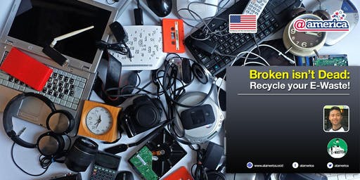 Broken isn't Dead: Recycle your E-Waste!