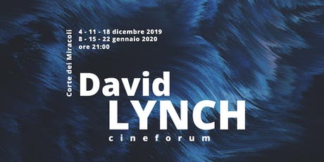 Cineforum | David Lynch biglietti