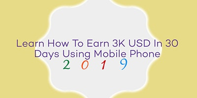 Learn How To Earn 3K USD In 30 Days With Mobile Ph