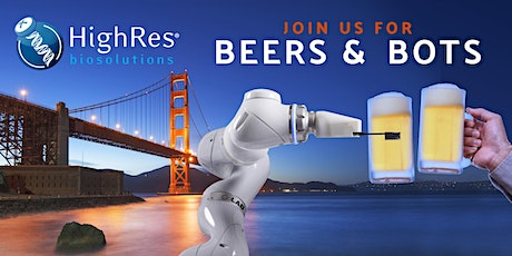 HighRes Biosolutions San Francisco Beers & Bots Networking Event tickets