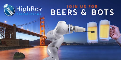 HighRes Biosolutions San Francisco Beers & Bots Networking Event