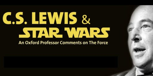 C. S. Lewis and Star Wars - An Oxford Professor Comments on the Force