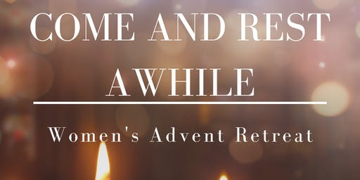 Come and Rest Awhile - Women's Advent Retreat