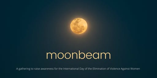 Moonbeam: for the Int'l Day of the Elimination of Violence Against Women