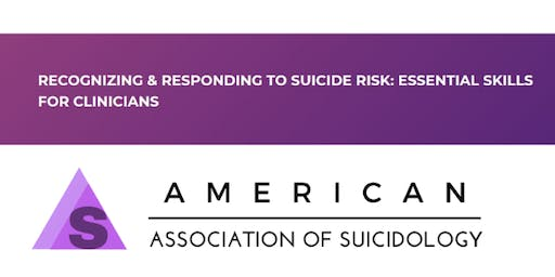 Recognizing and Responding to Suicide Risk: Essential Skills for Clinicians