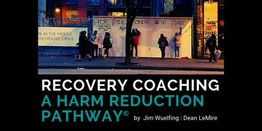 Recovery Coaching a Harm Reduction Pathway© Dec 16-18 Milford, CT