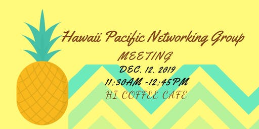 Hawaii Pacific Networking Group - Bi Weekly Meeting!