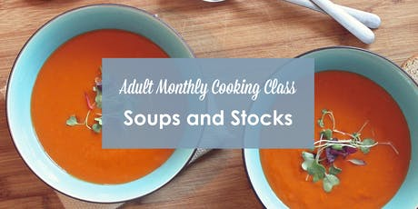 Adult Monthly Cooking Classes - Soups & Stocks tickets