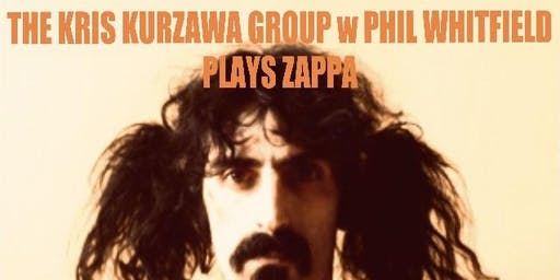 Cadieux Cafe Presents: Kris Kurzawa Group Plays Zappa with Phil Whitfield