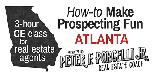 How-to Make Prospecting Fun; 3 hrs. CE class for real estate agents ATLANTA