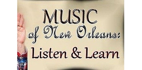 Music of New Orleans, Listen and Learn (05-23-2020 starts at 3:00 PM) tickets