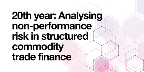 Analysing Non-Performance Risk in Structured Commodity Trade Finance SCTF6 tickets