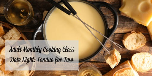 Adult Monthly Cooking Classes - Date Night! Fondue for Two