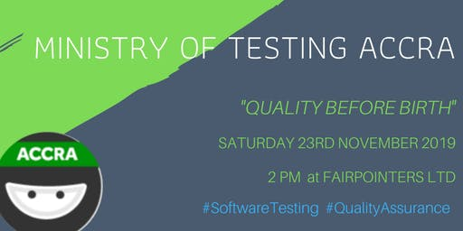 Ministry of Testing Accra  - Quality before Birth
