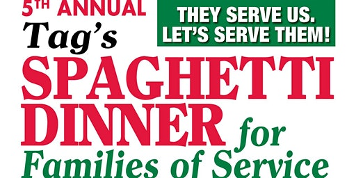 5th Annual TAG'S SPAGHETTI DINNER FOR FAMILIES OF SERVICE