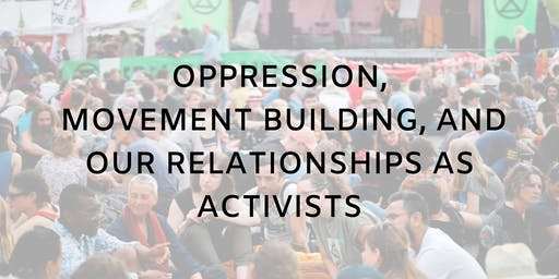 Oppression, Movement Building, and our Relationships as Activists