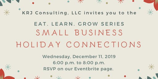 EAT. LEARN.GROW SERIES - Small Business Holiday Connections