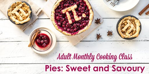 Adult Monthly Cooking Classes - Pies: Sweet and Savoury