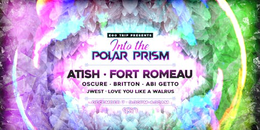 Ego Trip Presents: Into the Polar Prism Feat. Atish, Fort Romeau + MORE