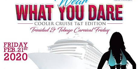WEAR WHAT YOU DARE COOLER CRUISE - T&T EDITION tickets