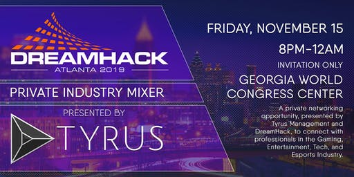 Dreamhack ATL Tyrus Private Industry Mixer