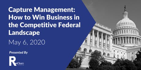 Capture Management: How to Win Business in a Competitive Federal Landscape tickets