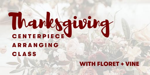 Thanksgiving Centerpiece Arranging Workshop with Floret + Vine