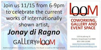 Gallery@LOOM Closing Reception for Jonay di Ragno Exhibit