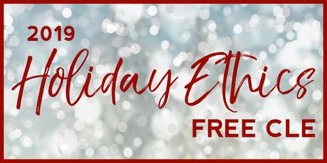 2019 Holiday Ethics Free CLE tickets