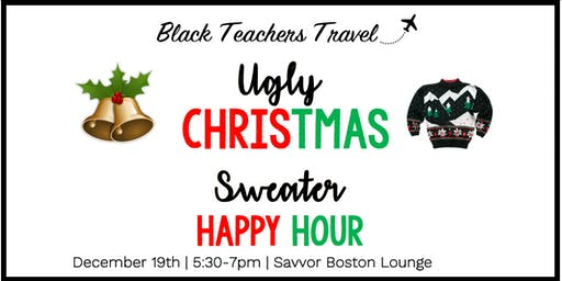 Black Teachers Travel Boston - Ugly  Christmas Sweater Happy Hour