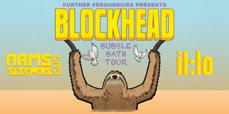 BLOCKHEAD + ARMS AND SLEEPERS + IL:LO tickets