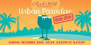 Rock Wall Wine Company presents: Urban Paradise...