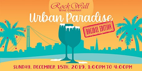 Rock Wall Wine Company presents: Urban Paradise Holiday Edition! tickets