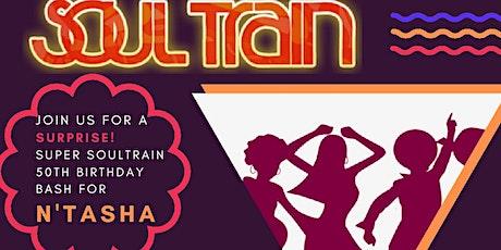 N'Tasha's Super SoulTrain 50th SURPRISE Birthday! tickets