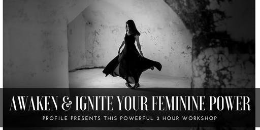 PROFILE PRESENTS: Awaken & Ignite Your Feminine Power