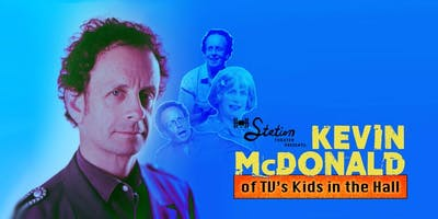 A Weekend of Comedy with Kevin McDonald of The Kids in the Hall