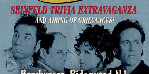Seinfeld Trivia Extravaganza & Airing of Grievances