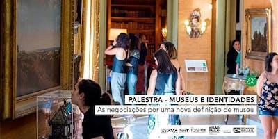 Palestra | Museus e Identidades → As negociações por uma nova definição de museu