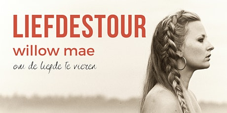 Liefdestour Willow Mae  - Utrecht tickets