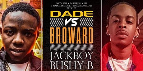 DADE VS. BROWARD: BUSHY B + JACKBOY PERFORMING LIVE (LADIES DRINK FREE) tickets