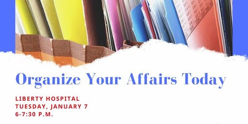 ORGANIZE YOUR AFFAIRS TODAY-LIBERTY HOSPITAL