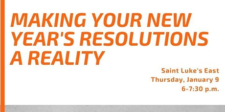 MAKING YOUR NEW YEAR'S RESOLUTIONS A REALITY-SAINT LUKE'S EAST tickets