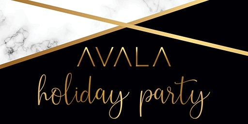 Avala Holiday Party 2019 (Private Event - Invite Only)