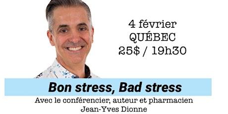 QUÉBEC - Bon Stess, Bad Stress - Conférence 25$ billets
