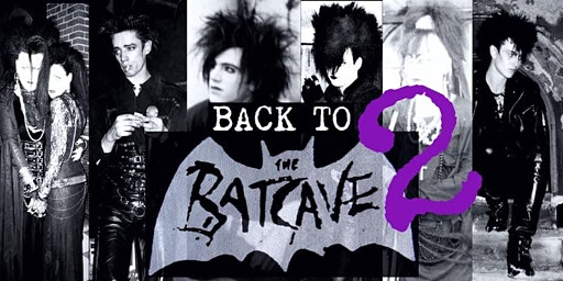 Back to the Batcave 2: An 80's Goth Dance Party