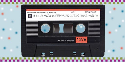 BBNC's Very Merry 80's Christmas Party