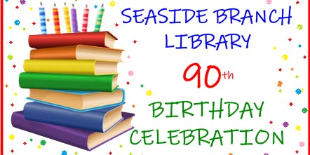 Seaside Library 90th Birthday Celebration