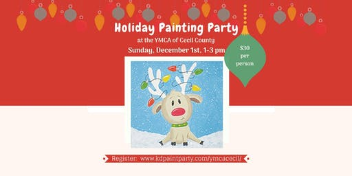 Holiday Painting Event - Cecil County YMCA - Open to the Public - 12/1