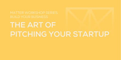 MATTER Workshop: The Art of Pitching Your Startup